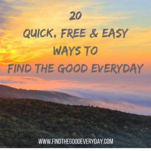 20 Quick Free Easy Ways to Find the Good Everyday