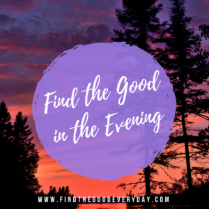 Find the Good in the EVENING