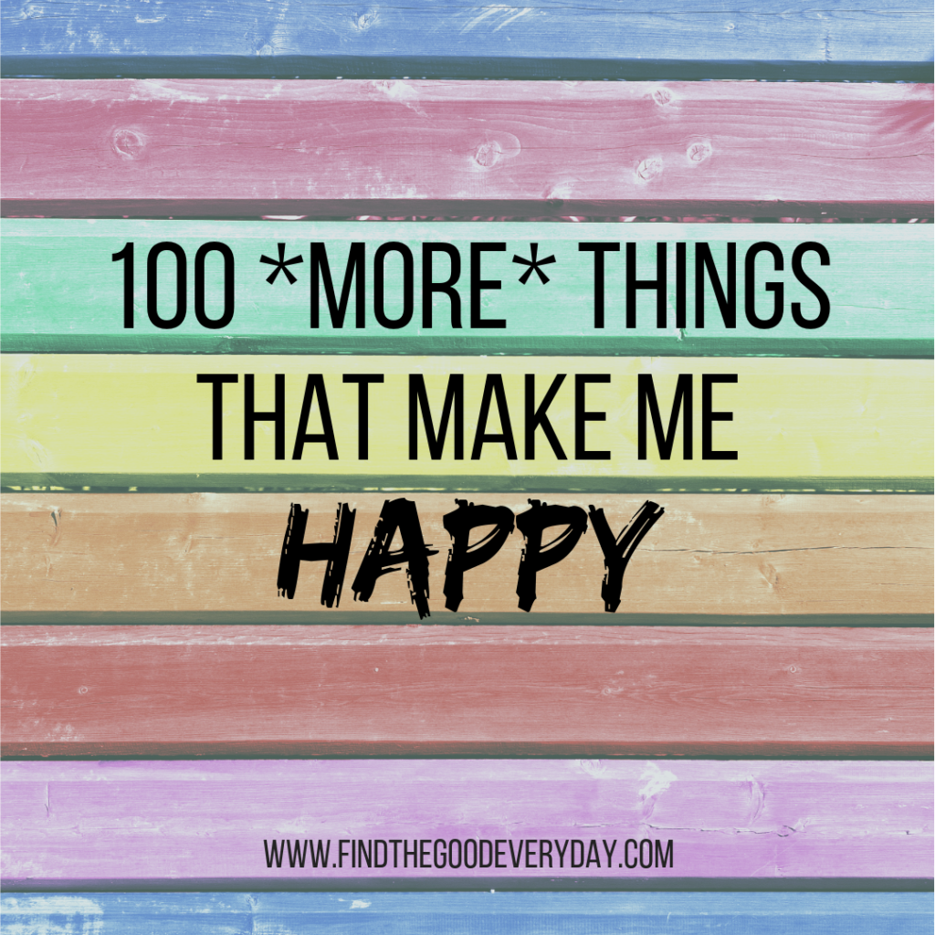100 More Things That Make Me Happy