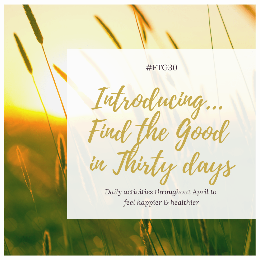 Introducing FTG30 - Find the Good in 30 Days