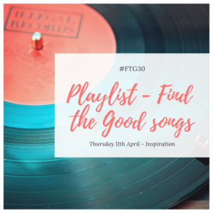 FTG30 days 11 to 15 - Day 11 INSPIRATION - Playlist/Find the Good songs