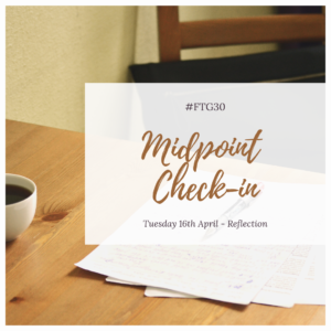 FTG30 days 16 to 20 - Day 16 REFLECTION - Mid Point Check-In