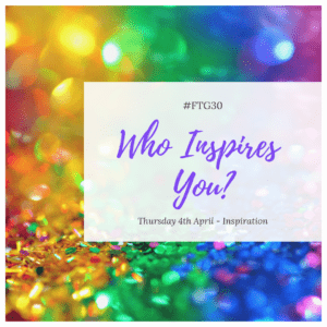 Day 4 INSPIRATION Who Inspires You?