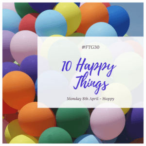 Day 8 HAPPY - 10 Happy Things