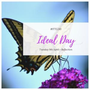 Day 9 REFLECTION - Ideal Day
