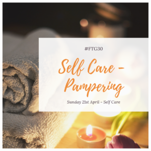 FTG30 Days 21 to 25 - Day 21 SELF CARE - Pampering