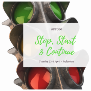 Day 23 REFLECTION - Stop, Start and Continue