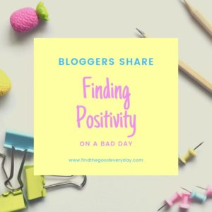 Bloggers Share FINDING POSITIVITY on a Bad Day
