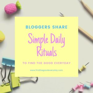 Bloggers Share SIMPLE DAILY RITUALS to Find the Good Everyday