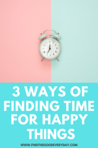 3 ways of Finding Time for Happy Things Pin